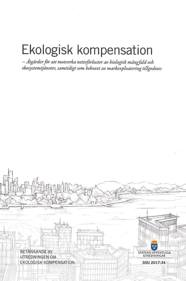Ekologisk kompensation. SOU 2017:34 Åtgärder för att motverka nettoförluster av biologisk mångfald och ekosystemtjänster, samtidigt som behovet av markexploatering tillgodoses