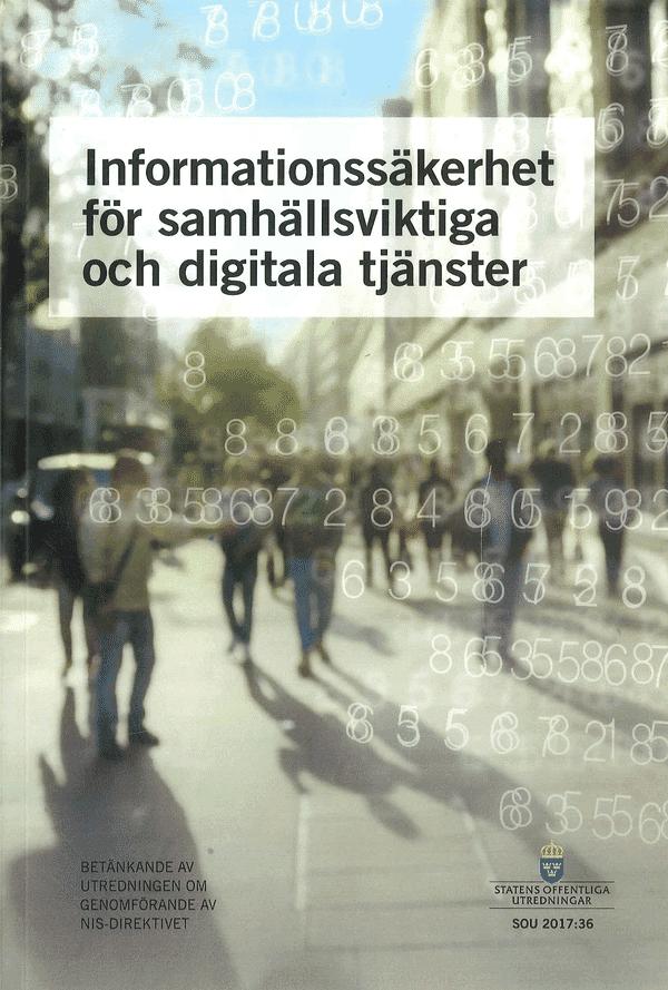 Informationssäkerhet för samhällsviktiga och digitala tjänster. SOU 2017:36