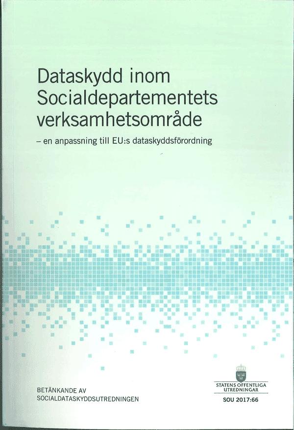 Dataskydd inom Socialdepartementets verksamhetsområde. SOU 2017:66. En anpassning till EU:s dataskyddsförordning