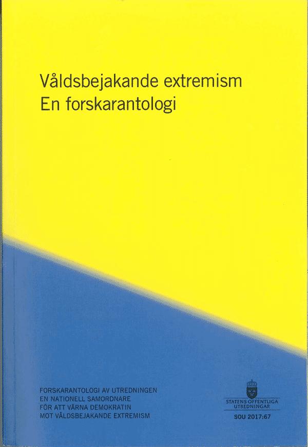 Våldsbejakande extremism. SOU 2017:67 En forskarantologi