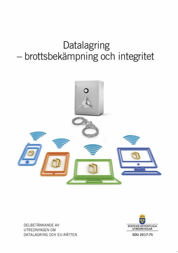 Datalagring - brottsbekämpning och integritet. SOU 2017:75