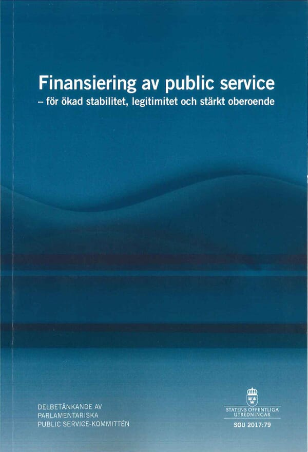 Finansiering av public service. SOU 2017:79. För ökad stabilitet, legitimitet och stärkt oberoende