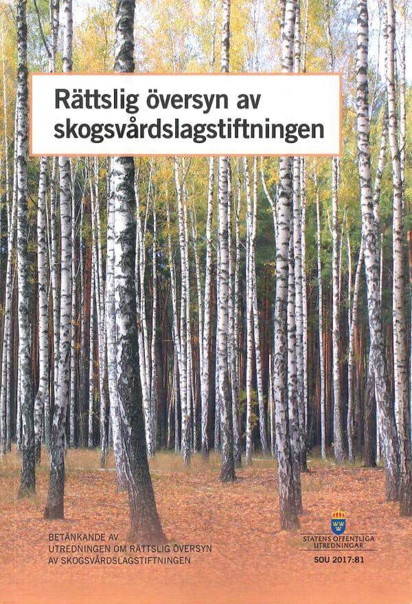 Rättslig översyn skogsvårdslagstiftningen. SOU 2017:81