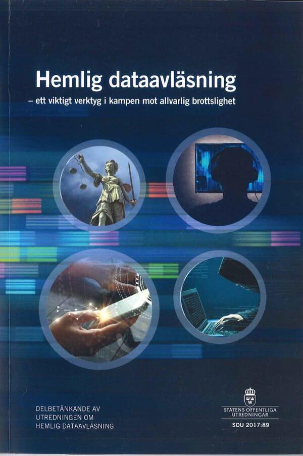 Hemlig dataavläsning - ett viktigt verktyg i kampen mot allvarlig brottslighet. SOU 2017:89