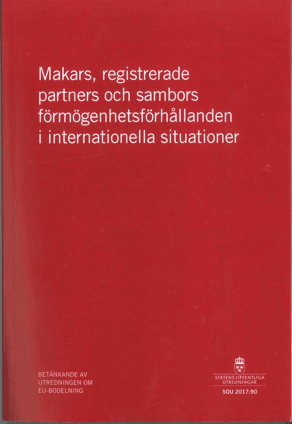 Makars, registrerade partners och sambors förmögenhetsförhållanden i internationella situationer. SOU 2017:90