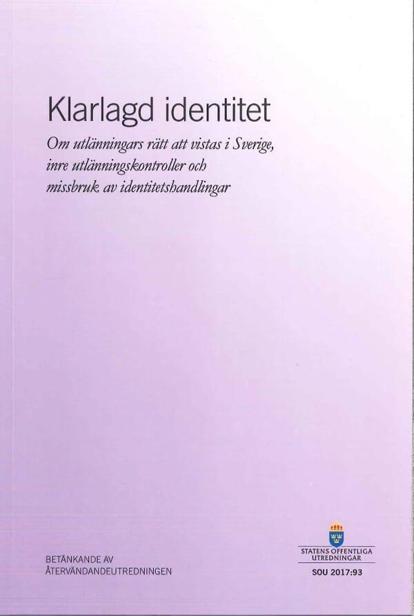 Klarlagd identitet. SOU 2017:93. Om utlänningars rätt att vistas i Sverige, inre utlänningskontroller och missbruk av identitetshandlingar