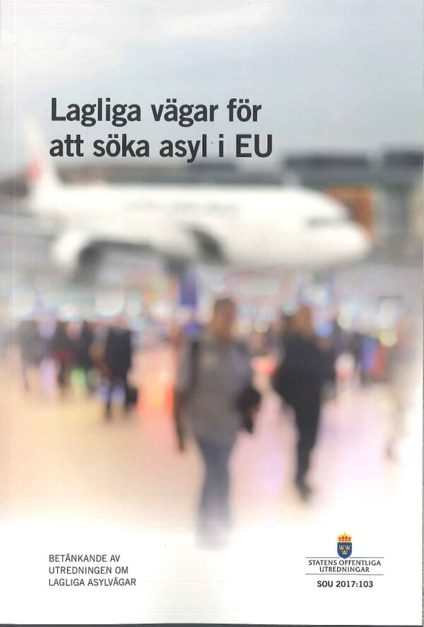 Lagliga vägar för att söka asyl i EU. SOU 2017:103
