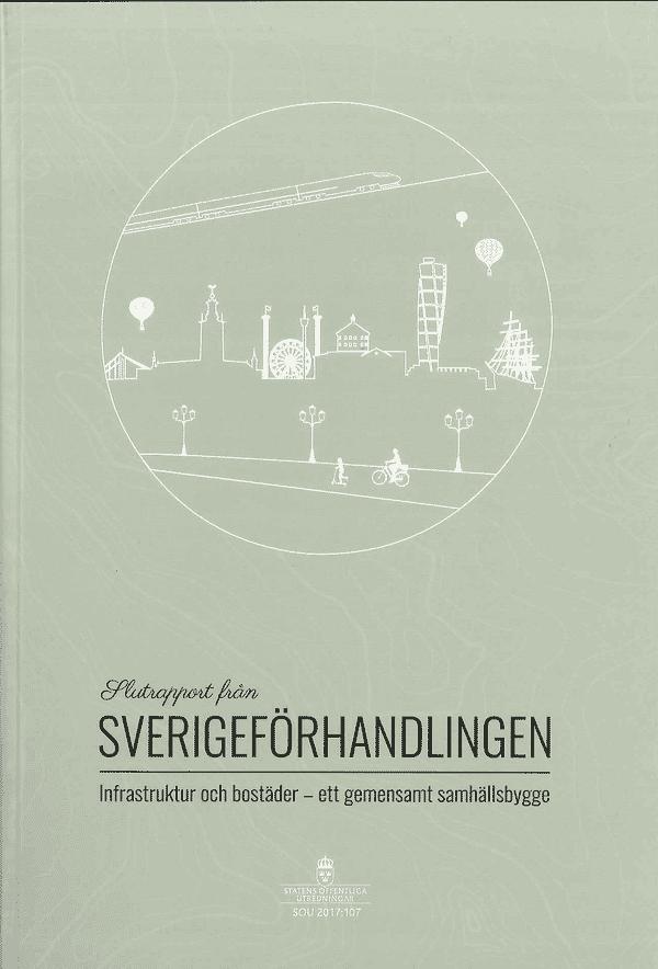 Slutrapport från Sverigeförhandlingen. SOU 2017:107. Infrastruktur och bostäder - ett gemensamt samhällsbygge