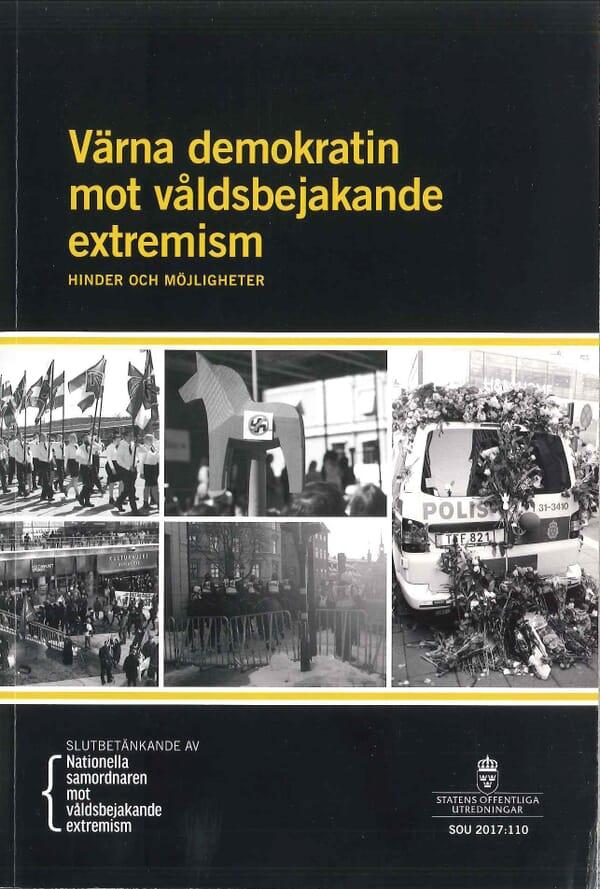 Värna demokratin mot våldsbejakande extremism. SOU 2017:110. Hinder och möjligheter