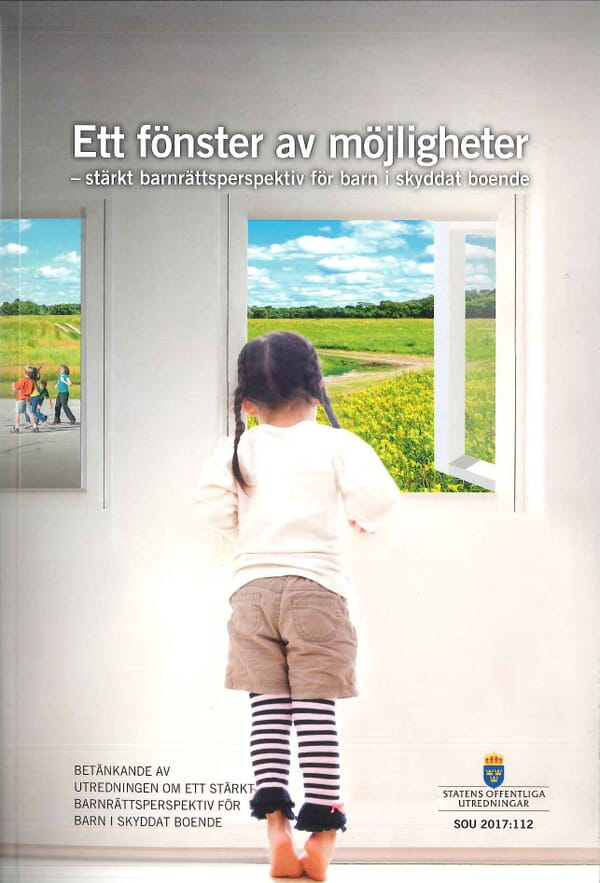 Fönster av möjligheter. SOU 2017:112. Stärkt barnrättsperspektiv för barn i skyddat boende