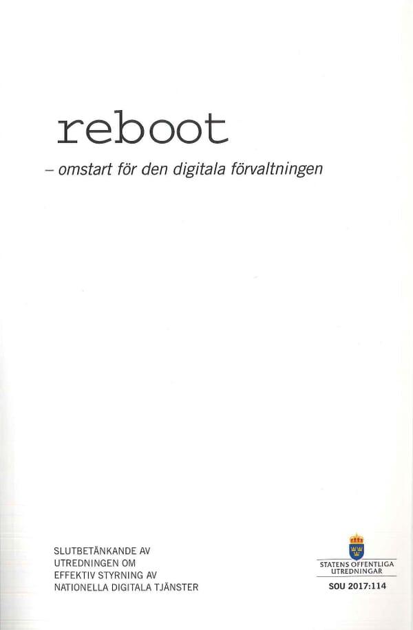 reboot - omstart för den digitala förvaltningen. SOU 2017:114
