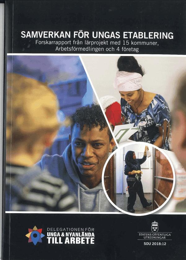 Samverkan för ungas etablering. SOU 2018:12. Forskarrapport från lärprojekt med 15 kommuner, Arbetsförmedlingen och 4 företag