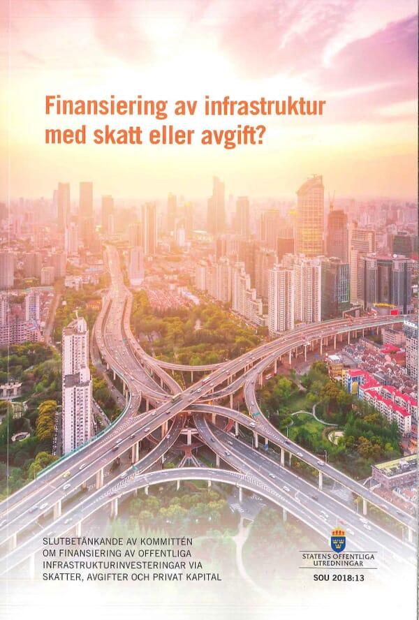 Finansiering av infrastruktur med skatt eller avgift? SOU 2018:13