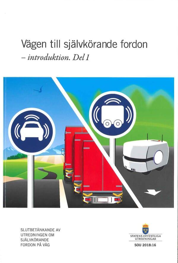 Vägen till självkörande fordon - en introduktion. SOU 2018:16. Del 1 + Del 2.