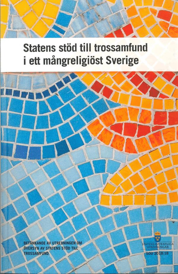 Statens stöd till trossamfund i ett mångreligiöst Sverige. SOU 2018:18