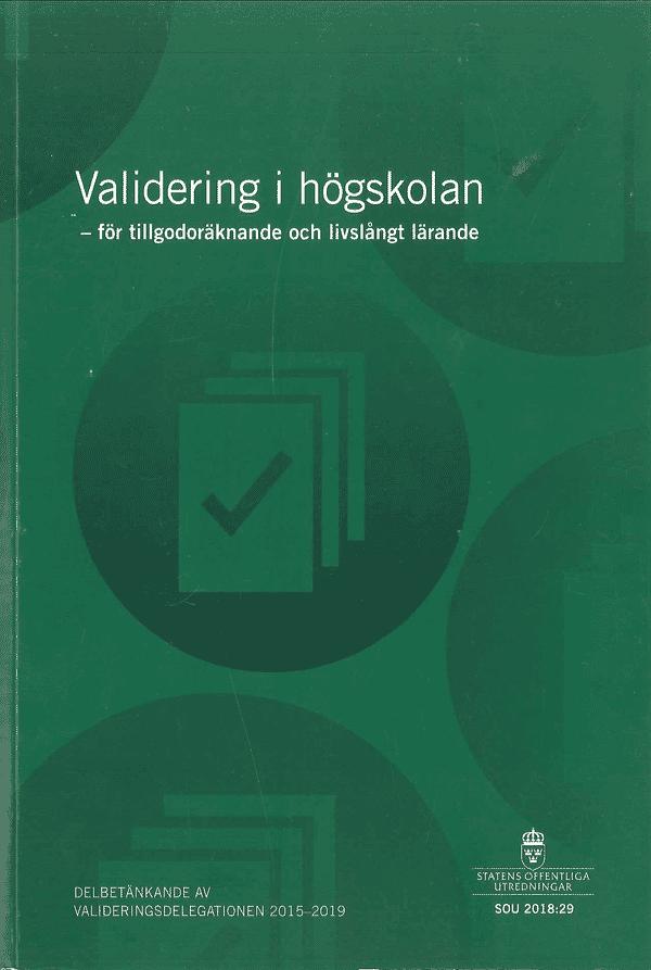 Validering i högskolan - för tillgodoräknande och livslångt lärande. SOU 2018:29