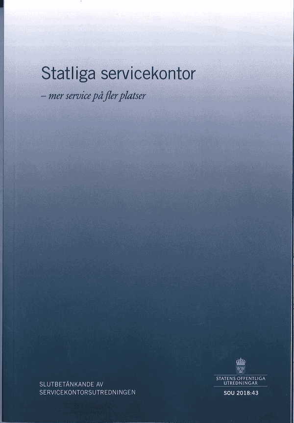 Statliga servicekontor - mer service på fler platser. SOU 2018:43