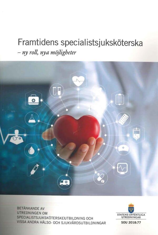 Framtidens specialistsjuksköterska - ny roll, nya möjligheter. SOU 2018:77
