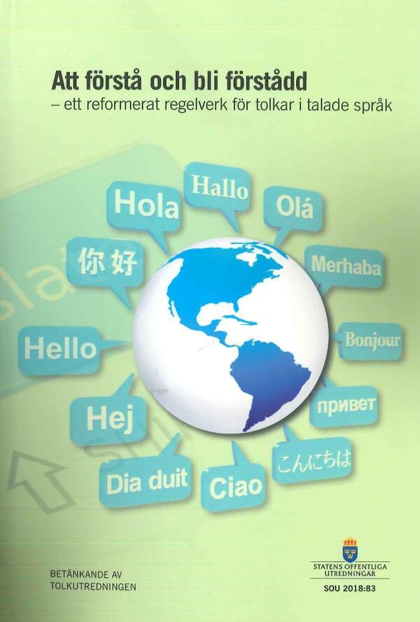 Att förstå och bli förstådd. SOU 2018:83. Ett reformerat regelverk för tolkar i talade språk
