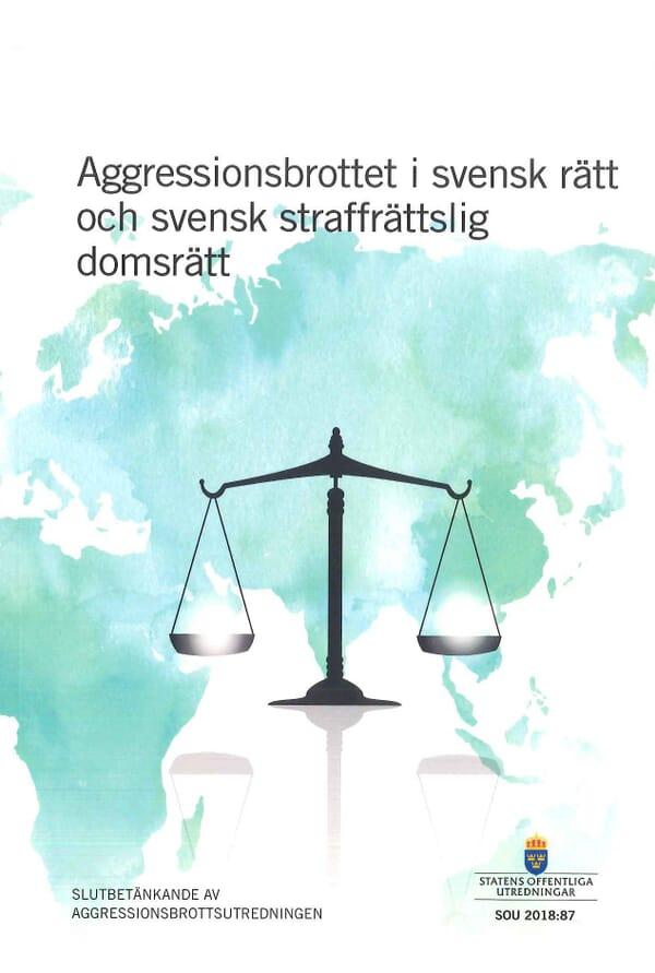 Aggressionsbrottet i svensk rätt och svensk straffrättslig domsrätt. SOU 2018:87