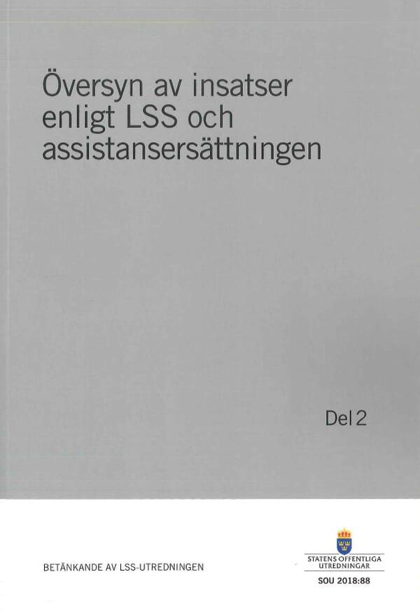 Översyn av insatser enligt LSS och assistansersättningen. Del 2. SOU 2018:88