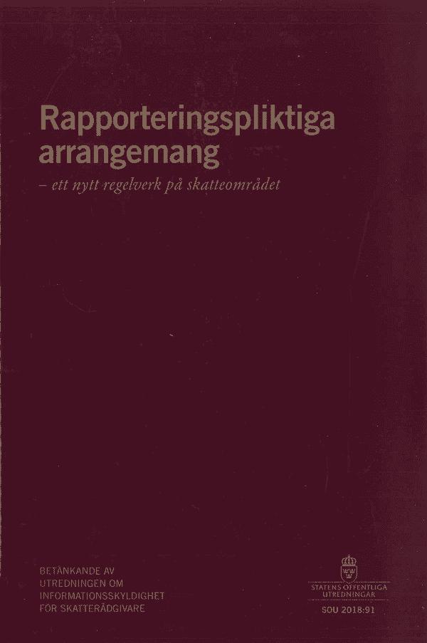 Rapporteringspliktiga arrangemang - ett nytt regelverk på skatteområdet. SOU 2018:91