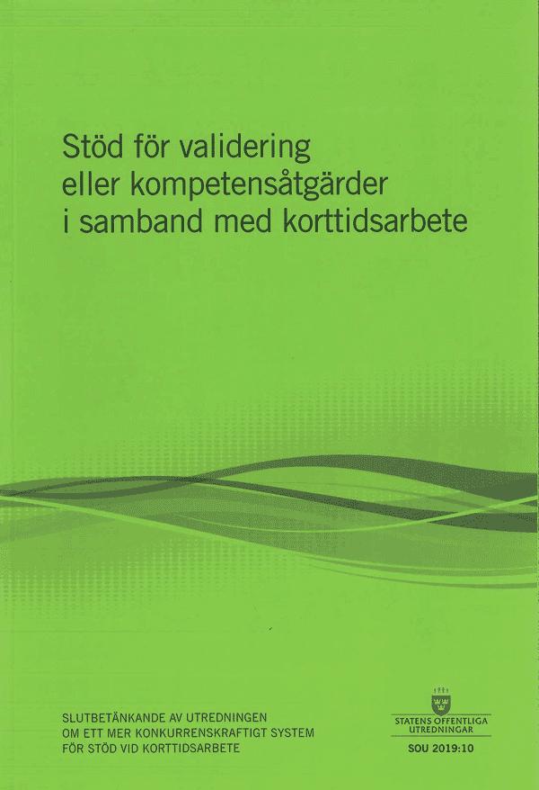 Stöd för validering eller kompetensåtgärder i samband med korttidsarbete. SOU 2019:10