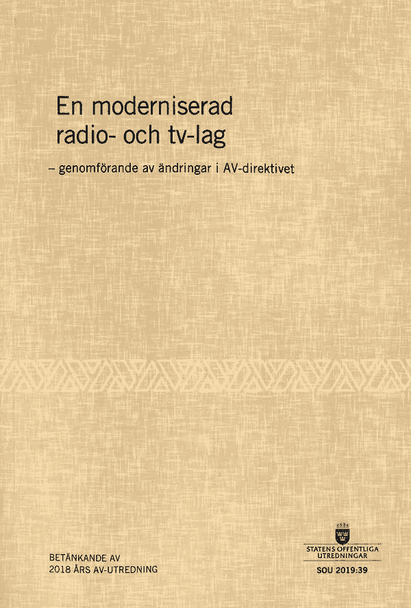 En moderniserad radio- och tv-lag. SOU 2019:39. Genomförande av ändringar i AV-direktivet