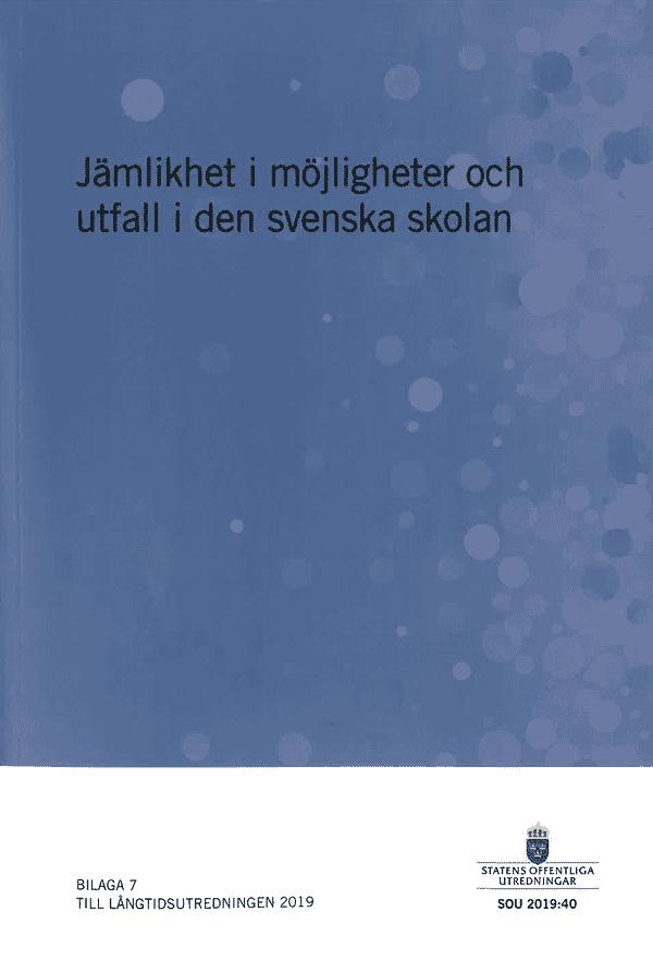 Jämlikhet i möjligheter och utfall i den svenska skolan. SOU 2019:40.