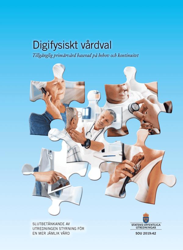 Digifysiskt vårdval. SOU 2019:42. Tillgänglig primärvård baserad på behov och kontinuitet