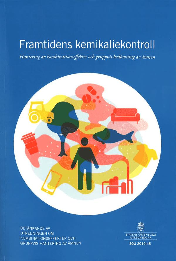 Framtidens kemikaliekontroll. SOU 2019:45. Hantering av kombinationseffekter och gradvis bedömning av ämnen