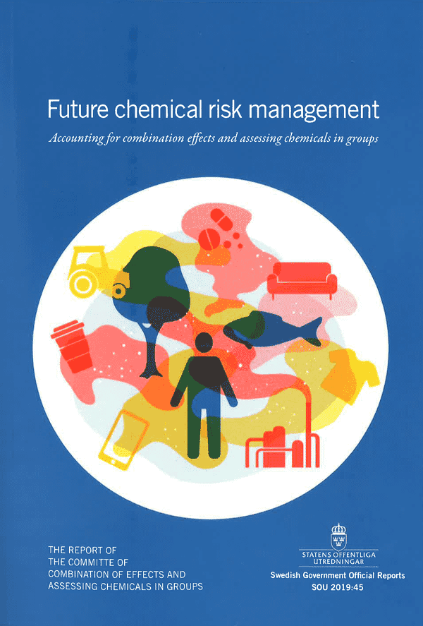 Future Chemical Risk Management. SOU 2019:45. Accounting for Combination Effects and Assessing Chemicals in Groups