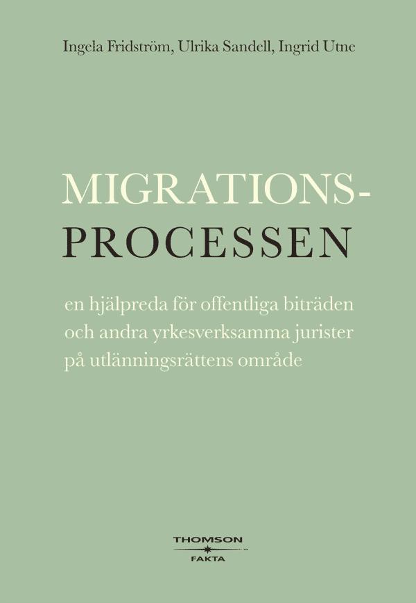 Migrationsprocessen : en hjälpreda för offentliga biträden och andra yrkesverksamma jurister på utlänningsrättens område