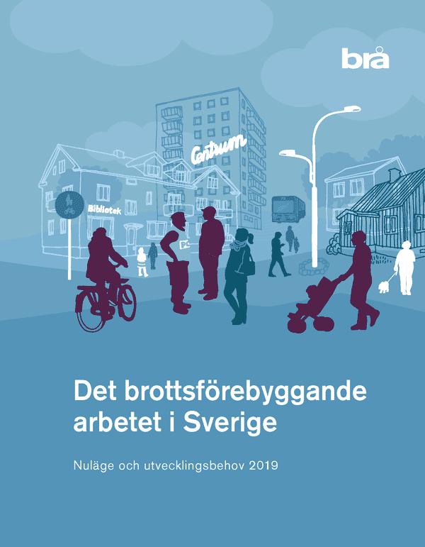 Det brottsförebyggande arbetet i Sverige. Nuläge och utvecklingsbehov 2019.
