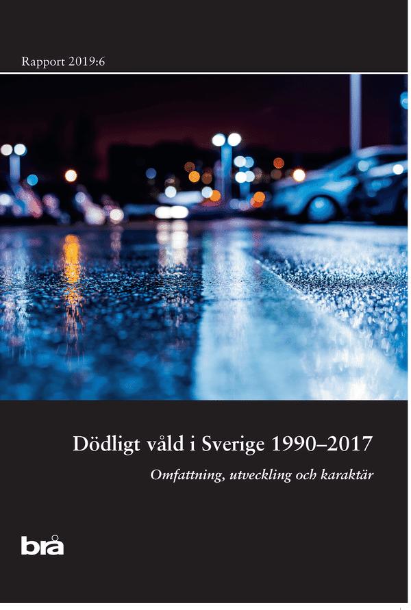 Dödligt våld i Sverige 1990-2017. Brå rapport 2019:6